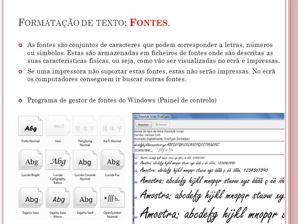 F ORMATAÇÃO DE TEXTO : F ONTES. As fontes são conjuntos de caracteres que podem corresponder a letras, números ou símbolos. Estas são armazenadas em f
