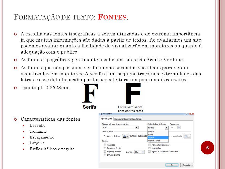 F ORMATAÇÃO DE TEXTO : F ONTES. A escolha das fontes tipográficas a serem utilizadas é de extrema importância já que muitas informações são dadas a pa