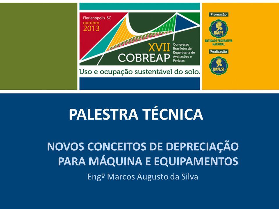PALESTRA TÉCNICA NOVOS CONCEITOS DE DEPRECIAÇÃO PARA MÁQUINA E EQUIPAMENTOS Engº Marcos Augusto da Silva