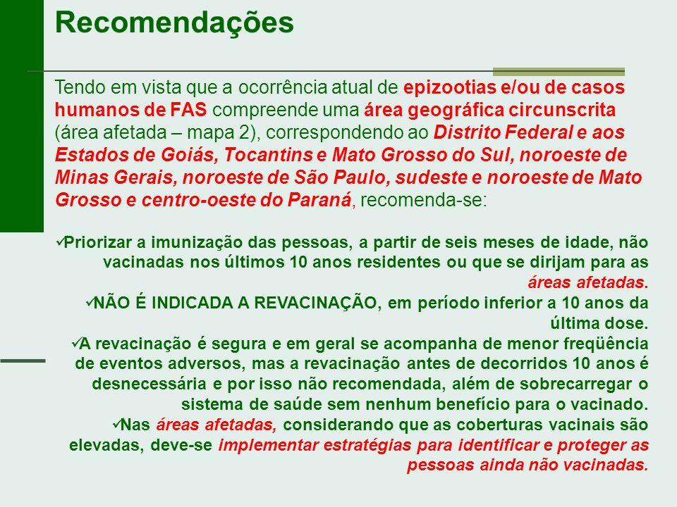 Recomendações Tendo em vista que a ocorrência atual de epizootias e/ou de casos humanos de FAS compreende uma área geográfica circunscrita (área afeta