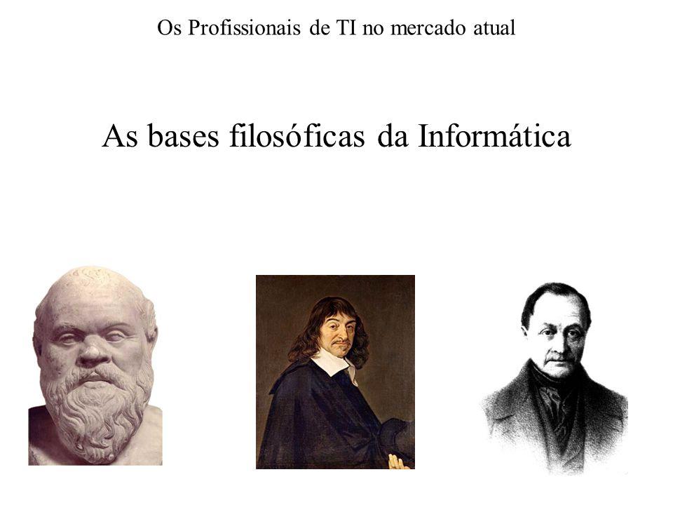 As bases filosóficas da Informática Os Profissionais de TI no mercado atual