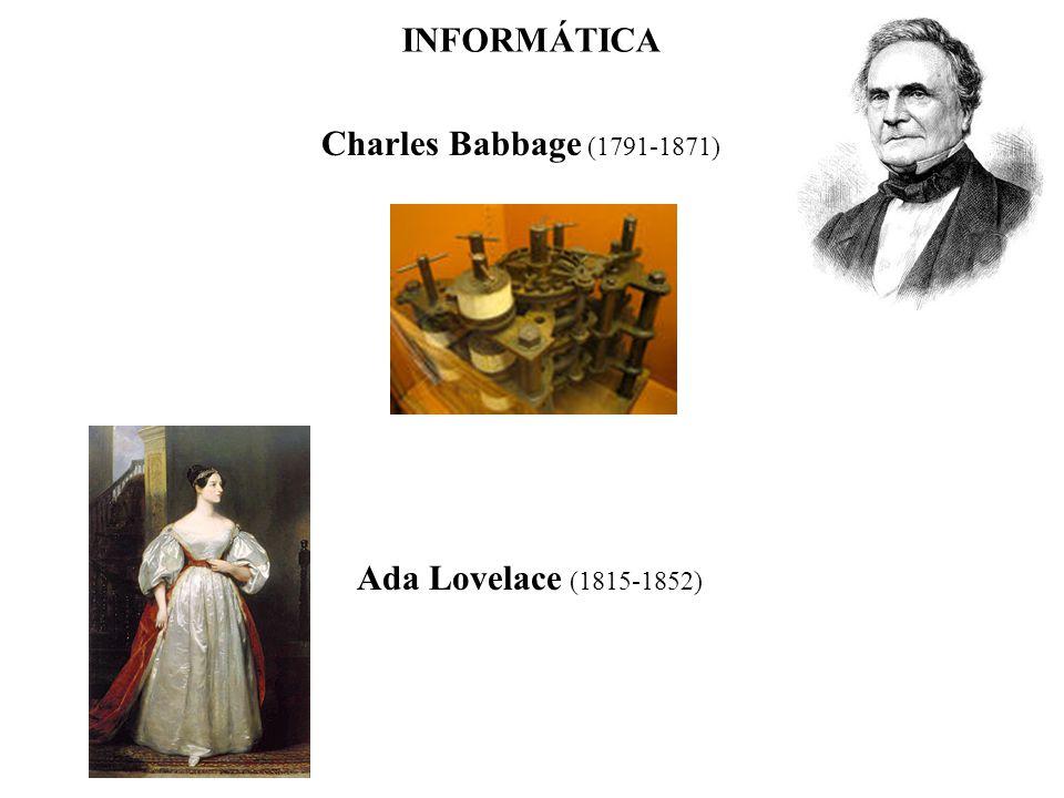 Charles Babbage (1791-1871) INFORMÁTICA Ada Lovelace (1815-1852)