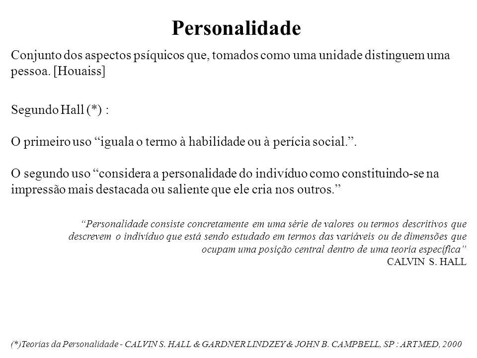 Personalidade consiste concretamente em uma série de valores ou termos descritivos que descrevem o indivíduo que está sendo estudado em termos das variáveis ou de dimensões que ocupam uma posição central dentro de uma teoria específica CALVIN S.