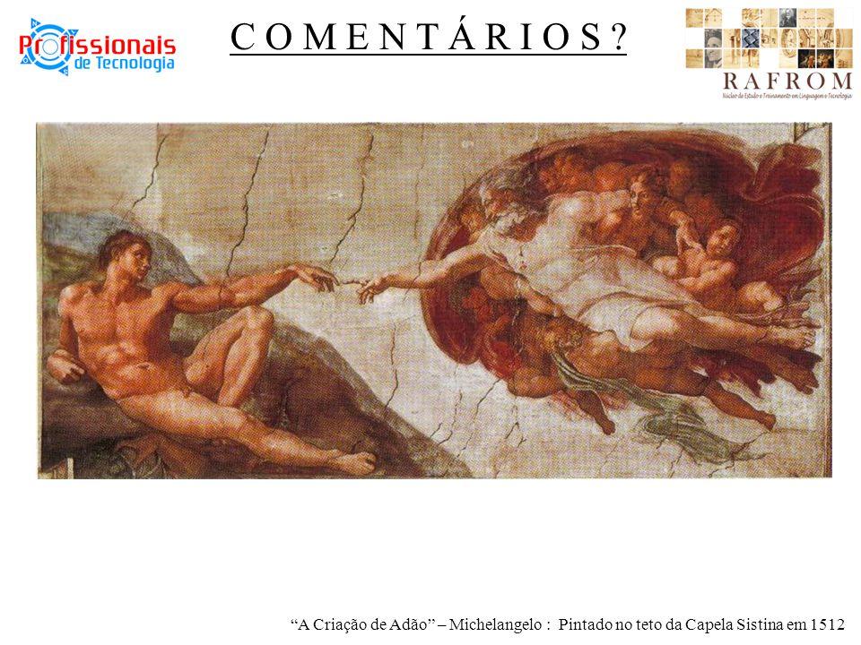 A Criação de Adão – Michelangelo : Pintado no teto da Capela Sistina em 1512 C O M E N T Á R I O S ?