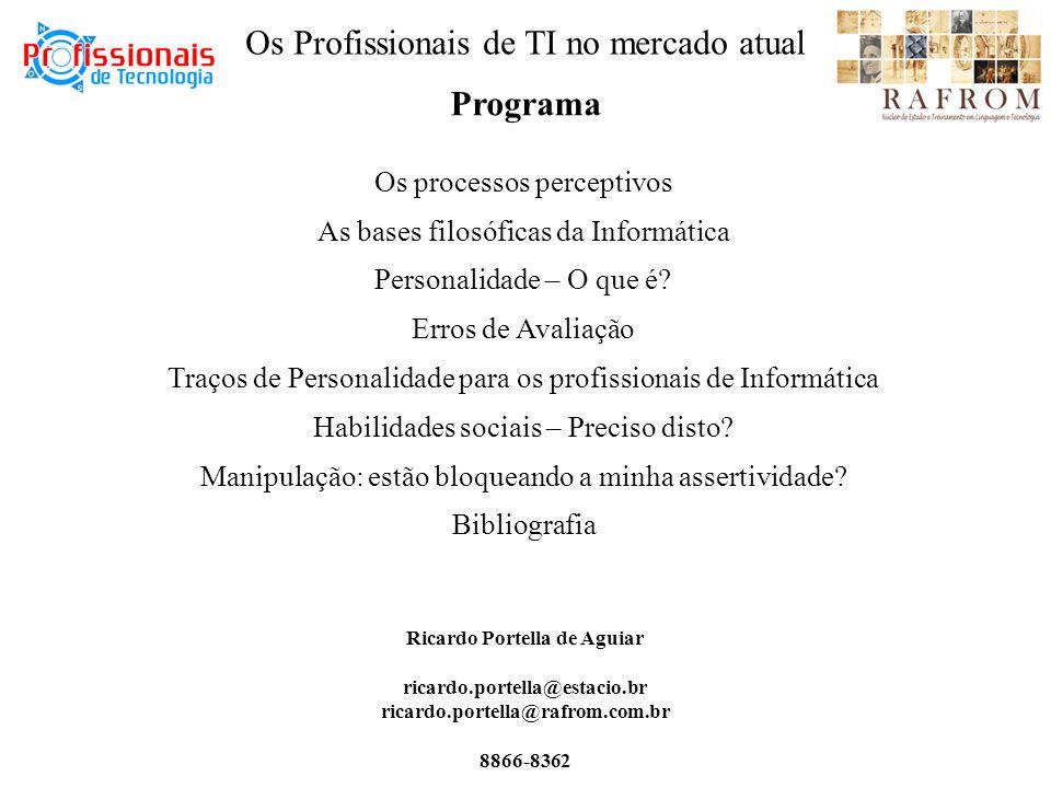 Ricardo Portella de Aguiar ricardo.portella@estacio.br ricardo.portella@rafrom.com.br 8866-8362 Programa Os processos perceptivos As bases filosóficas da Informática Personalidade – O que é.