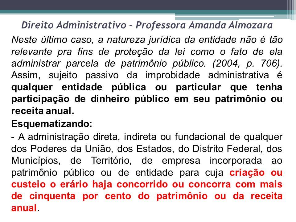 Direito Administrativo – Professora Amanda Almozara Neste último caso, a natureza jurídica da entidade não é tão relevante pra fins de proteção da lei