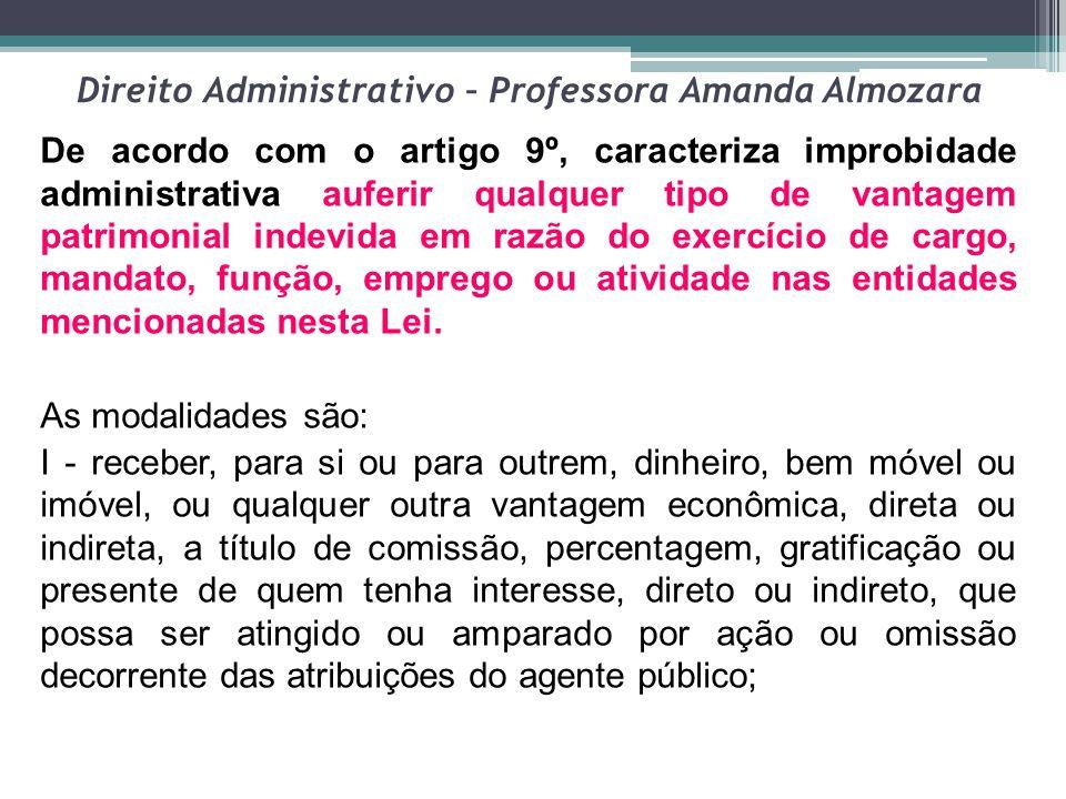Direito Administrativo – Professora Amanda Almozara De acordo com o artigo 9º, caracteriza improbidade administrativa auferir qualquer tipo de vantage