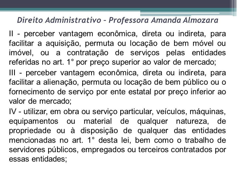 Direito Administrativo – Professora Amanda Almozara II - perceber vantagem econômica, direta ou indireta, para facilitar a aquisição, permuta ou locaç