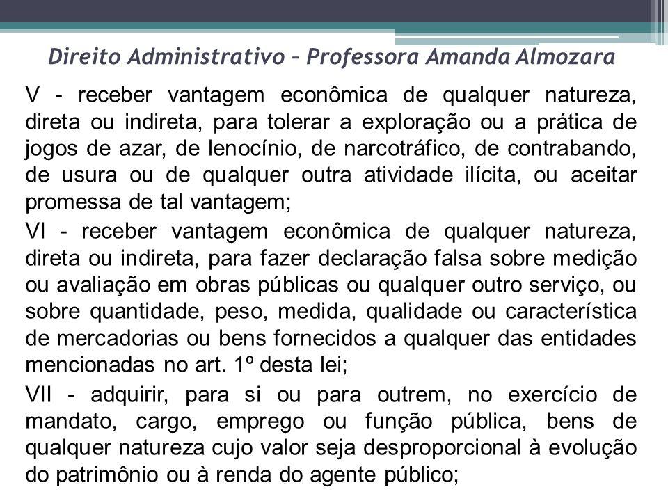 Direito Administrativo – Professora Amanda Almozara V - receber vantagem econômica de qualquer natureza, direta ou indireta, para tolerar a exploração
