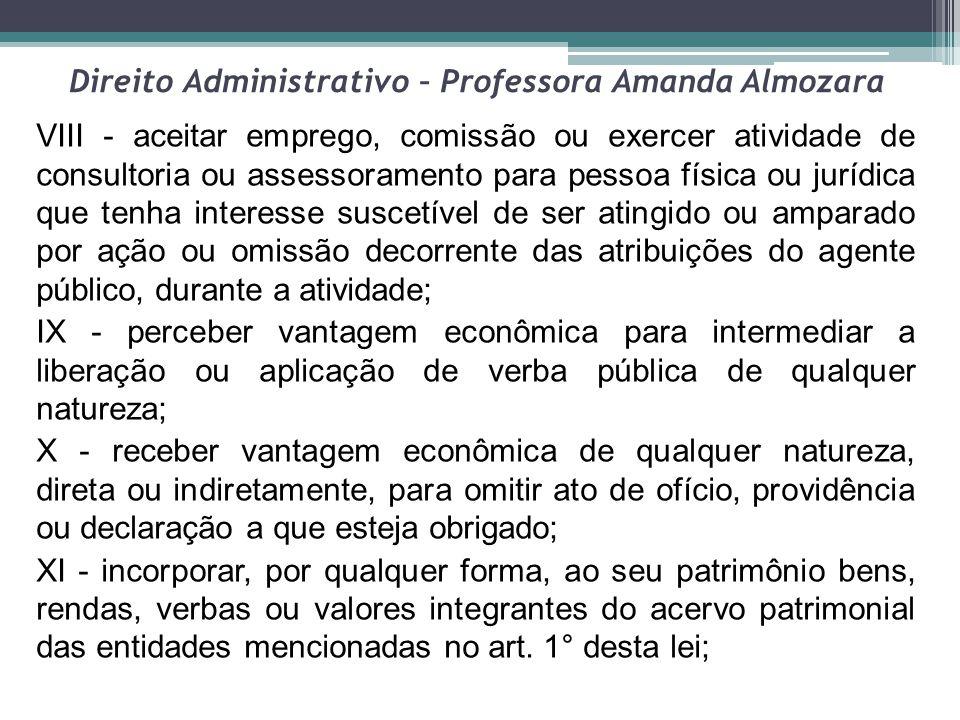 Direito Administrativo – Professora Amanda Almozara VIII - aceitar emprego, comissão ou exercer atividade de consultoria ou assessoramento para pessoa