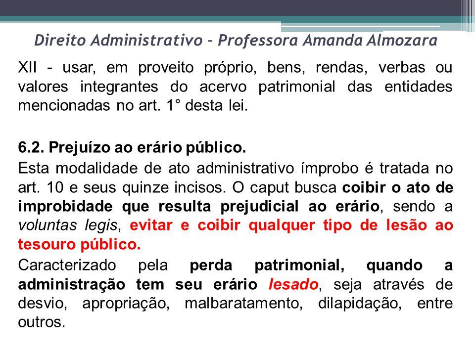 Direito Administrativo – Professora Amanda Almozara XII - usar, em proveito próprio, bens, rendas, verbas ou valores integrantes do acervo patrimonial