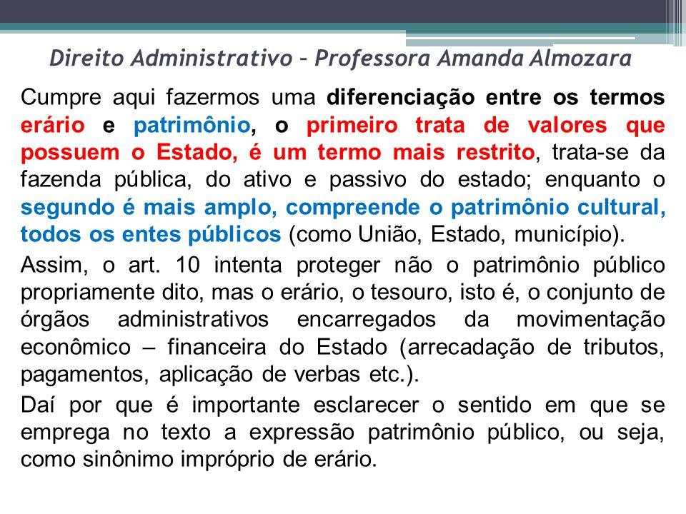 Direito Administrativo – Professora Amanda Almozara Cumpre aqui fazermos uma diferenciação entre os termos erário e patrimônio, o primeiro trata de va