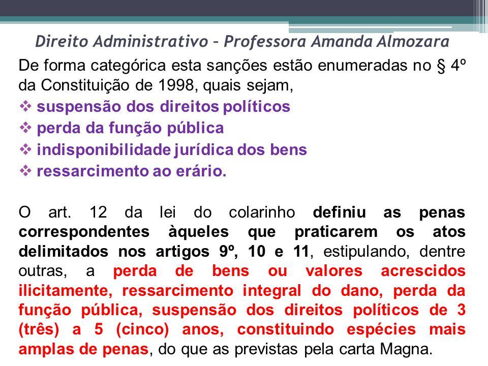 Direito Administrativo – Professora Amanda Almozara De forma categórica esta sanções estão enumeradas no § 4º da Constituição de 1998, quais sejam, 