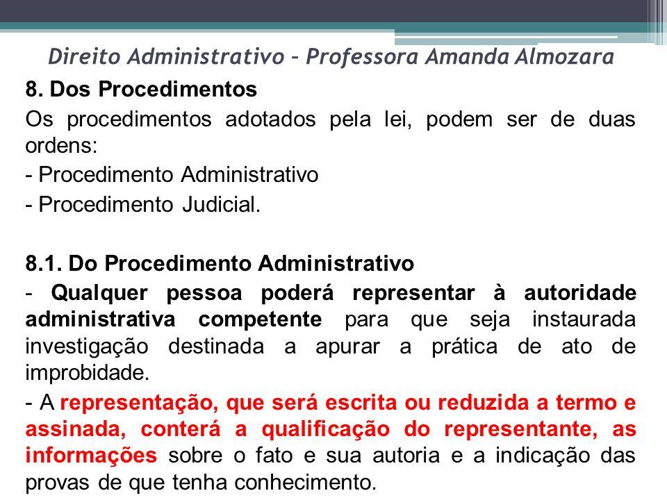 Direito Administrativo – Professora Amanda Almozara 8. Dos Procedimentos Os procedimentos adotados pela lei, podem ser de duas ordens: - Procedimento