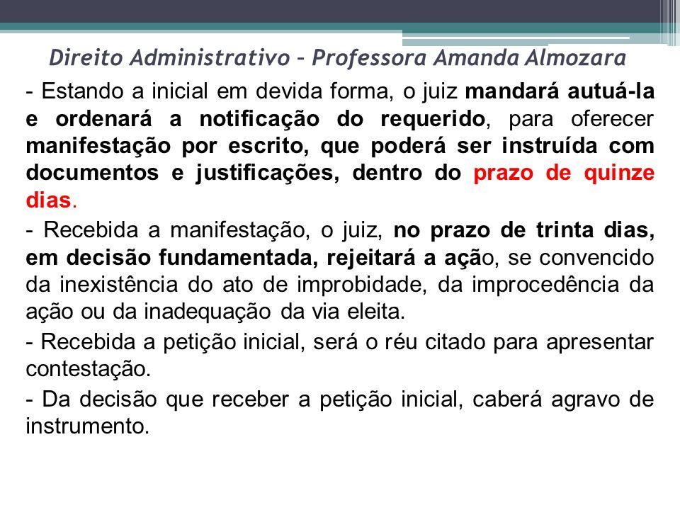 Direito Administrativo – Professora Amanda Almozara - Estando a inicial em devida forma, o juiz mandará autuá-la e ordenará a notificação do requerido