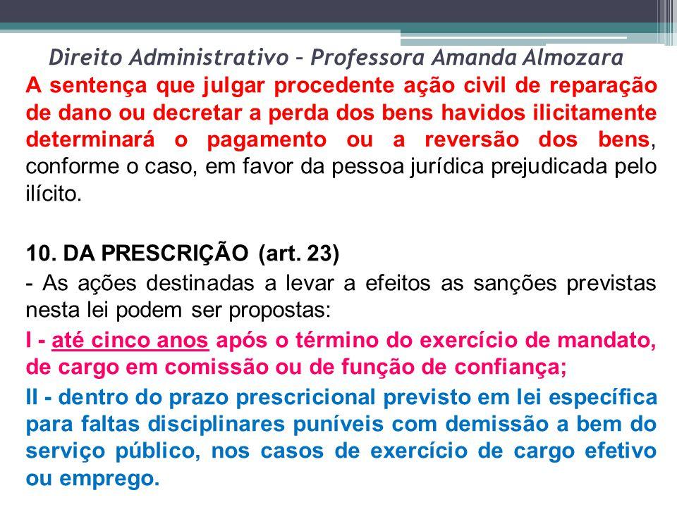 Direito Administrativo – Professora Amanda Almozara A sentença que julgar procedente ação civil de reparação de dano ou decretar a perda dos bens havi