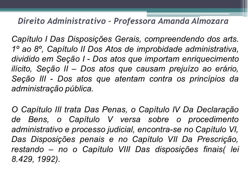 Direito Administrativo – Professora Amanda Almozara Capítulo I Das Disposições Gerais, compreendendo dos arts. 1º ao 8º, Capítulo II Dos Atos de impro