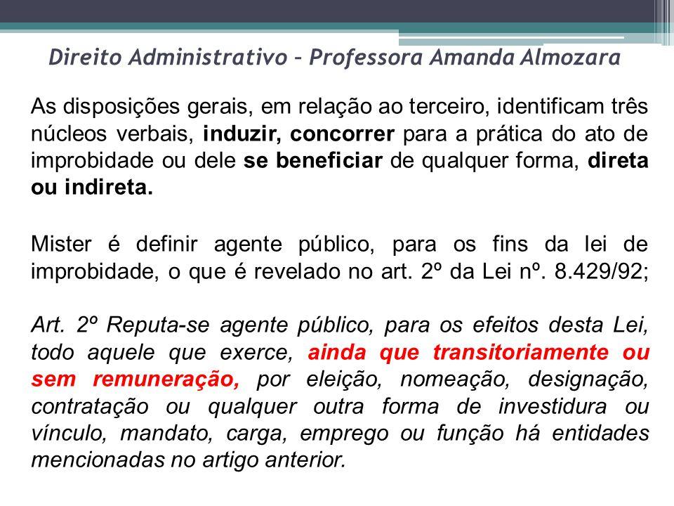 Direito Administrativo – Professora Amanda Almozara As disposições gerais, em relação ao terceiro, identificam três núcleos verbais, induzir, concorre
