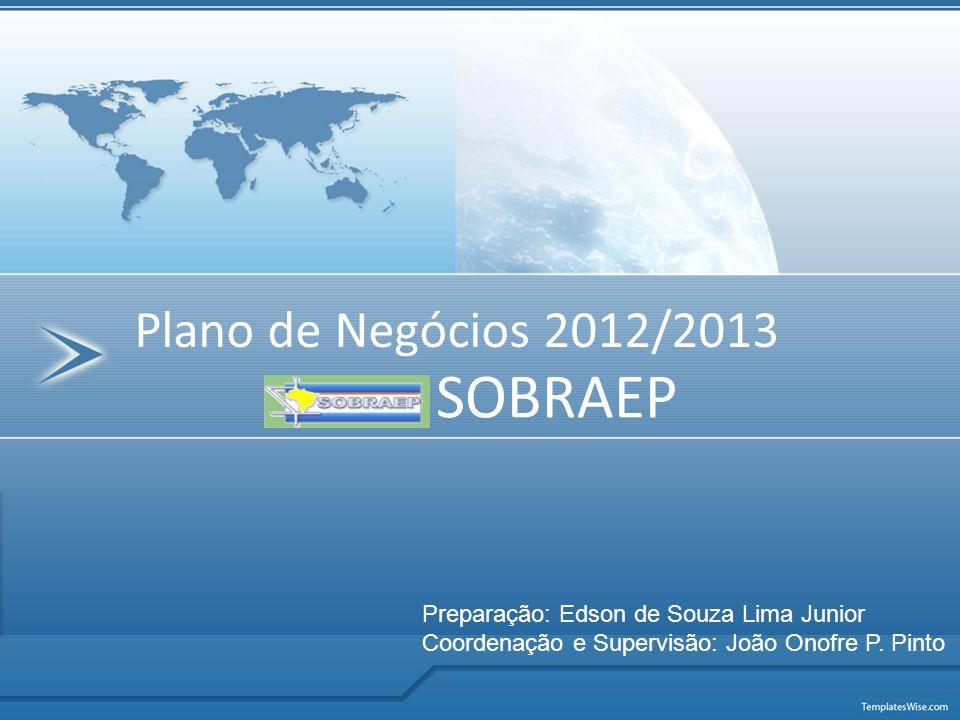 SOBRAEP Plano de Negócios 2012/2013 Preparação: Edson de Souza Lima Junior Coordenação e Supervisão: João Onofre P. Pinto