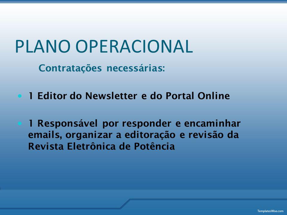Contratações necessárias:  1 Editor do Newsletter e do Portal Online  1 Responsável por responder e encaminhar emails, organizar a editoração e revi