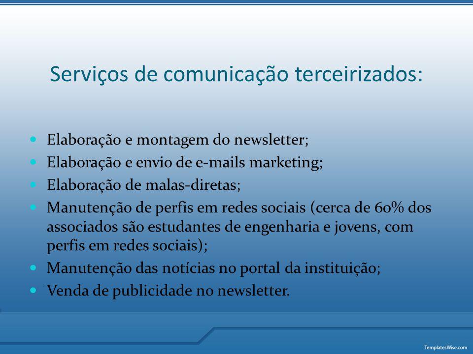 Serviços de comunicação terceirizados:  Elaboração e montagem do newsletter;  Elaboração e envio de e-mails marketing;  Elaboração de malas-diretas
