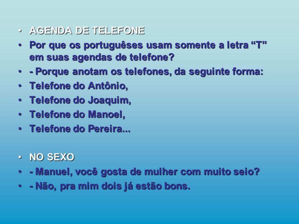 •CURVA PERIGOSA •O português estava dirigindo em uma estrada, quando viu uma placa que dizia: • Curva Perigosa à Esquerda , ele não teve dúvidas: •Virou à direita.