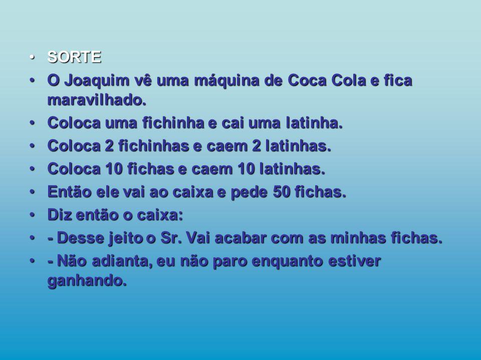 •SORTE •O Joaquim vê uma máquina de Coca Cola e fica maravilhado.