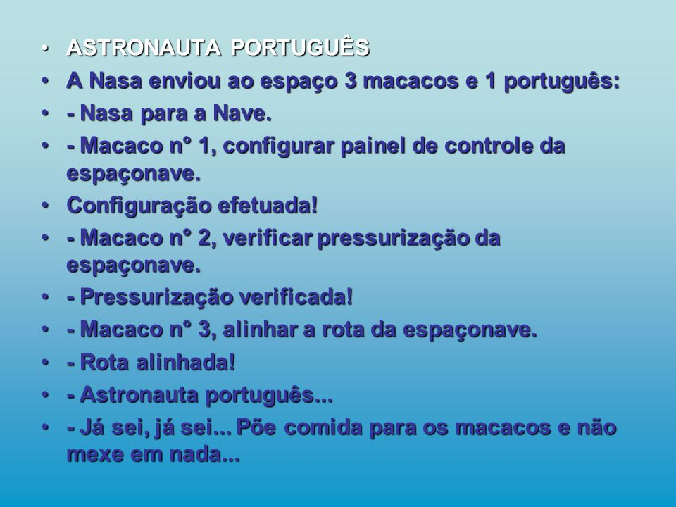 •ASTRONAUTA PORTUGUÊS •A Nasa enviou ao espaço 3 macacos e 1 português: •- Nasa para a Nave.
