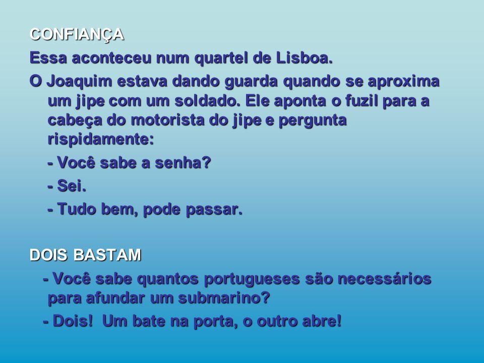 CONFIANÇA Essa aconteceu num quartel de Lisboa.