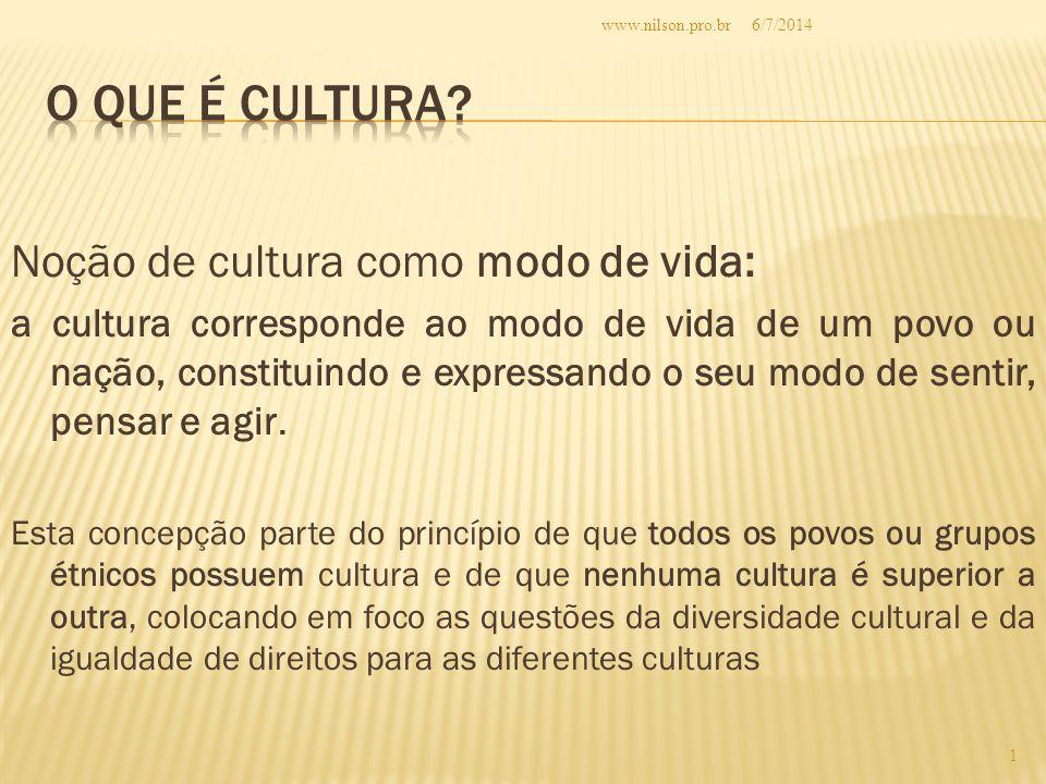 Noção de cultura como modo de vida: a cultura corresponde ao modo de vida de um povo ou nação, constituindo e expressando o seu modo de sentir, pensar