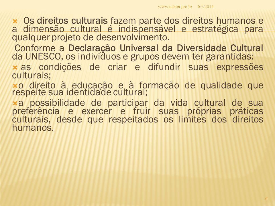 Os direitos culturais fazem parte dos direitos humanos e a dimensão cultural é indispensável e estratégica para qualquer projeto de desenvolvimento.