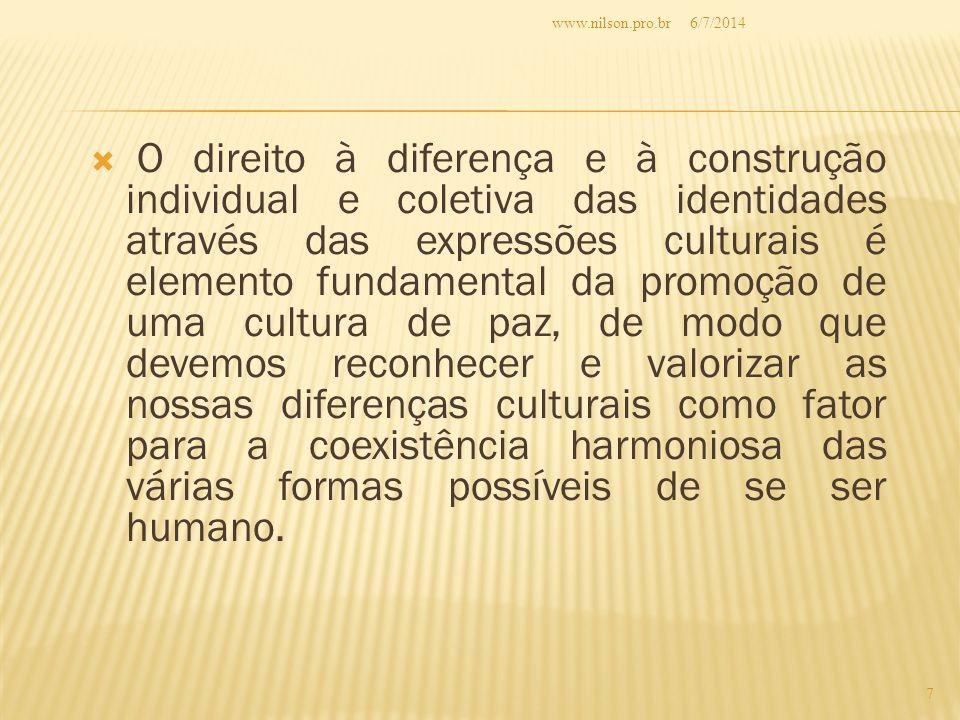  O direito à diferença e à construção individual e coletiva das identidades através das expressões culturais é elemento fundamental da promoção de uma cultura de paz, de modo que devemos reconhecer e valorizar as nossas diferenças culturais como fator para a coexistência harmoniosa das várias formas possíveis de se ser humano.