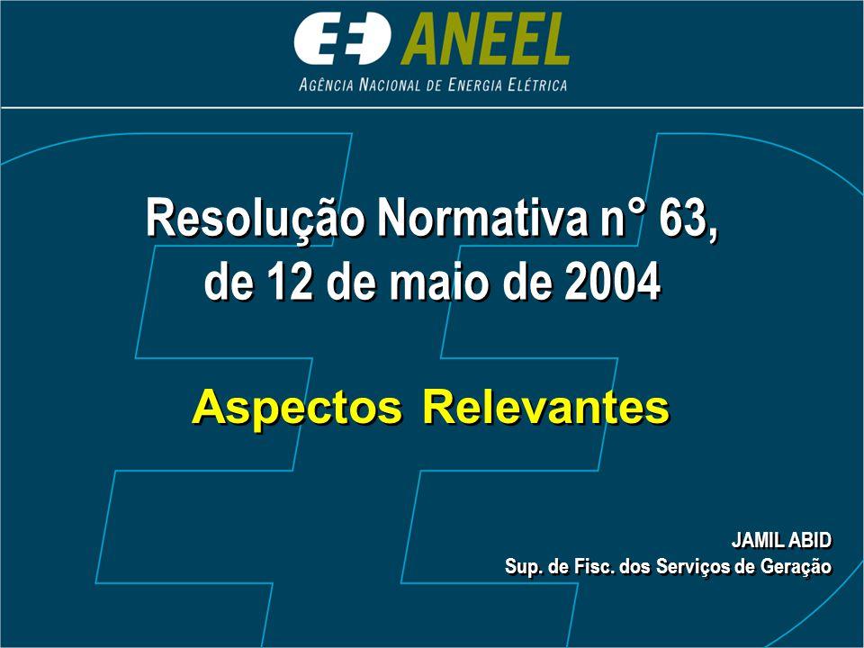 Resolução Normativa n° 63, de 12 de maio de 2004 Resolução Normativa n° 63, de 12 de maio de 2004 Aspectos Relevantes JAMIL ABID Sup. de Fisc. dos Ser