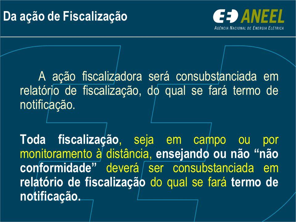 A ação fiscalizadora será consubstanciada em relatório de fiscalização, do qual se fará termo de notificação. Toda fiscalização, seja em campo ou por