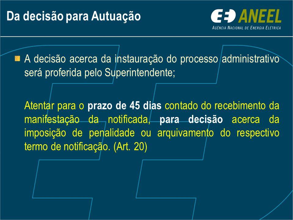 Da decisão para Autuação A decisão acerca da instauração do processo administrativo será proferida pelo Superintendente; Atentar para o prazo de 45 di