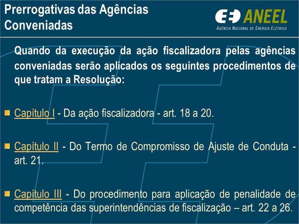 Prerrogativas das Agências Conveniadas Quando da execução da ação fiscalizadora pelas agências conveniadas serão aplicados os seguintes procedimentos
