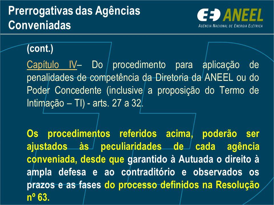 Prerrogativas das Agências Conveniadas (cont.) Capítulo IV– Do procedimento para aplicação de penalidades de competência da Diretoria da ANEEL ou do P