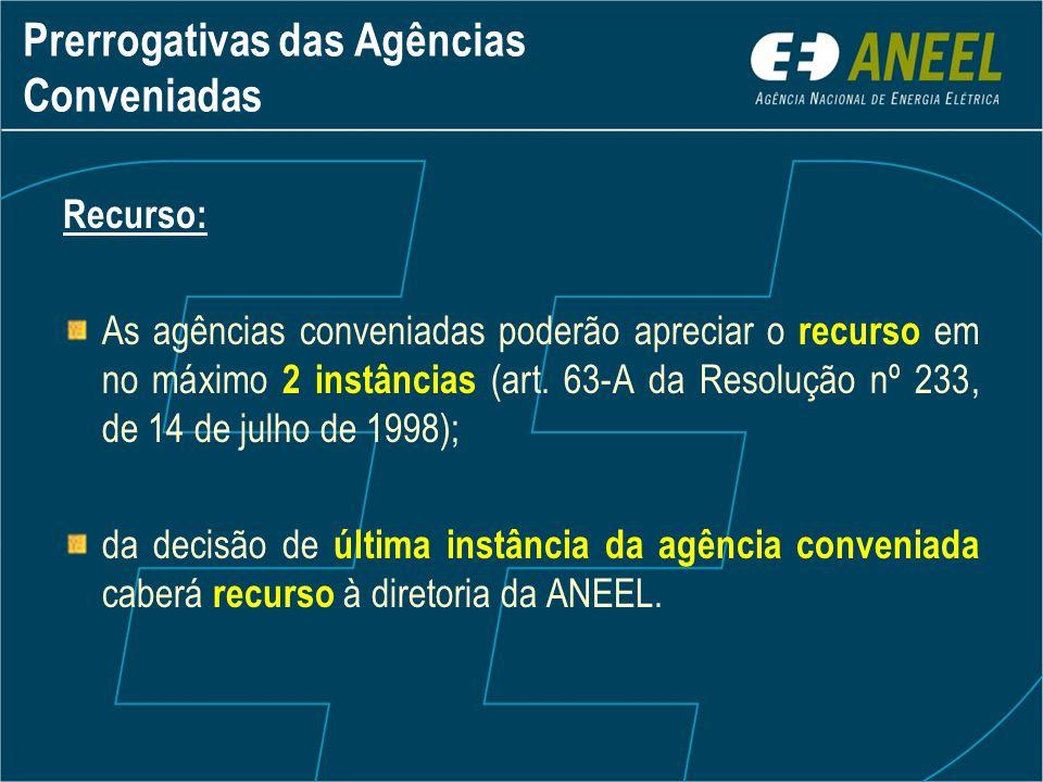 Recurso: As agências conveniadas poderão apreciar o recurso em no máximo 2 instâncias (art. 63-A da Resolução nº 233, de 14 de julho de 1998); da deci