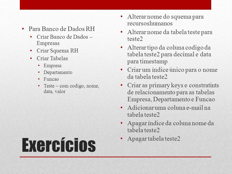 Exercícios • Para Banco de Dados RH • Criar Banco de Dados – Empresas • Criar Squema RH • Criar Tabelas • Empresa • Departamento • Funcao • Teste – co