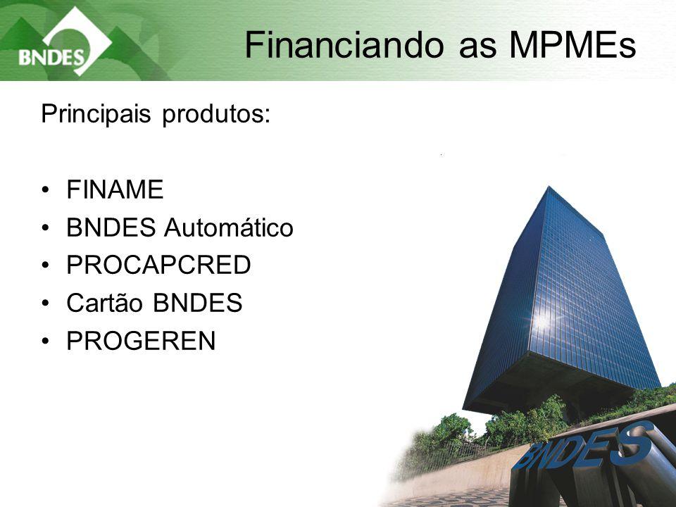 4 Financiando as MPMEs Principais produtos: •FINAME •BNDES Automático •PROCAPCRED •Cartão BNDES •PROGEREN