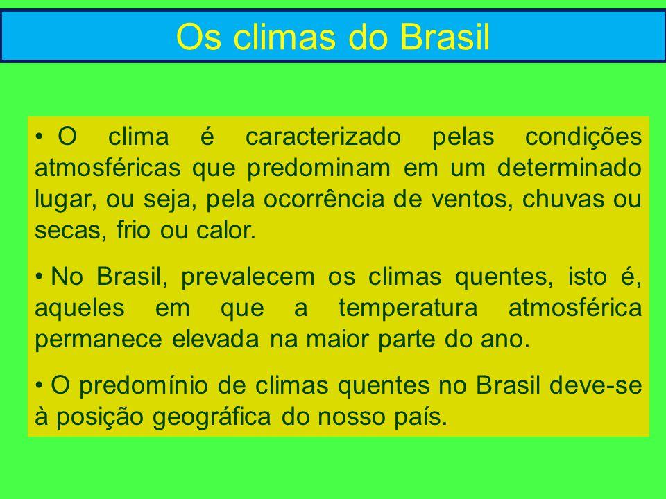 Os climas do Brasil • O clima é caracterizado pelas condições atmosféricas que predominam em um determinado lugar, ou seja, pela ocorrência de ventos,