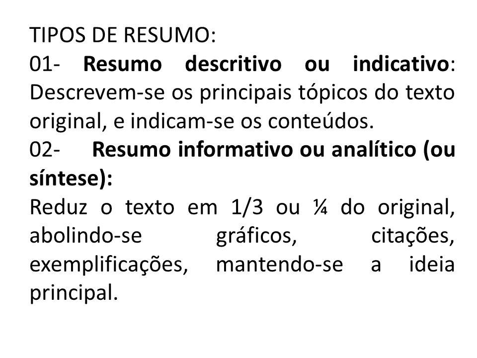 TIPOS DE RESUMO: 01- Resumo descritivo ou indicativo: Descrevem-se os principais tópicos do texto original, e indicam-se os conteúdos. 02- Resumo info