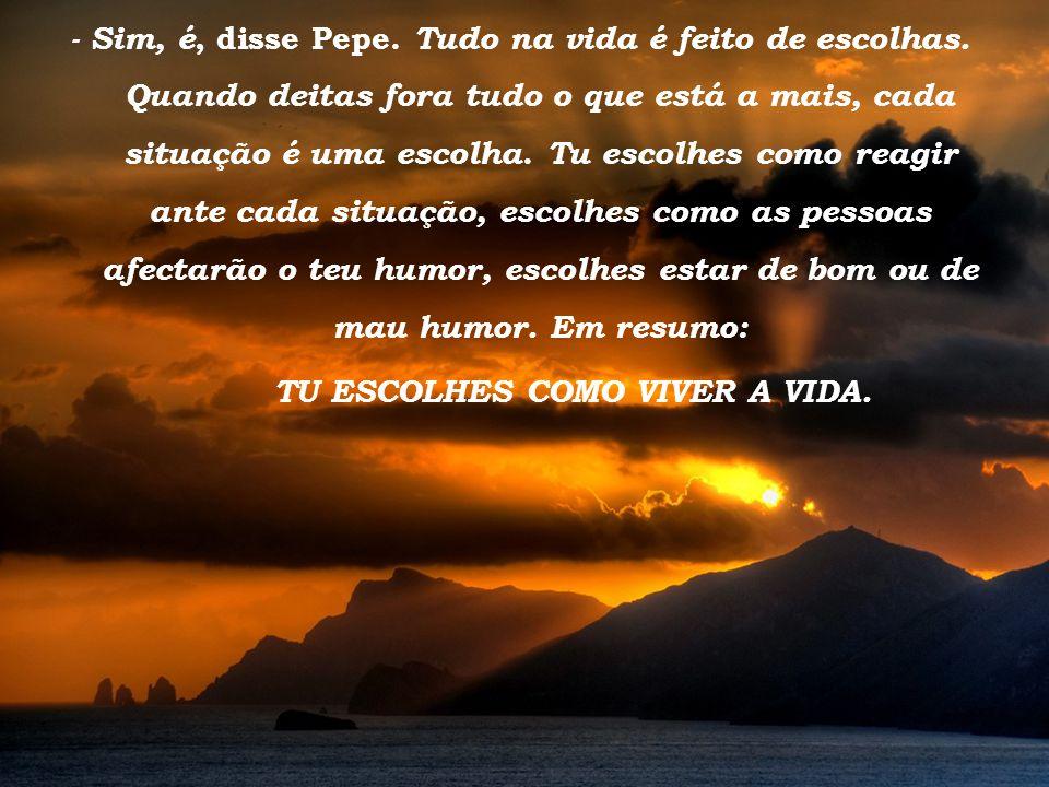 Tramonto d Oro - Sim, é, disse Pepe.Tudo na vida é feito de escolhas.
