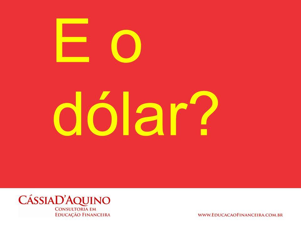 E o dólar?