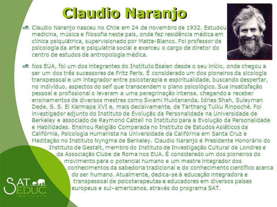 Claudio Naranjo Claudio Naranjo Claudio Naranjo nasceu no Chile em 24 de novembro de 1932. Estudou medicina, música e filosofia neste país, onde fez r