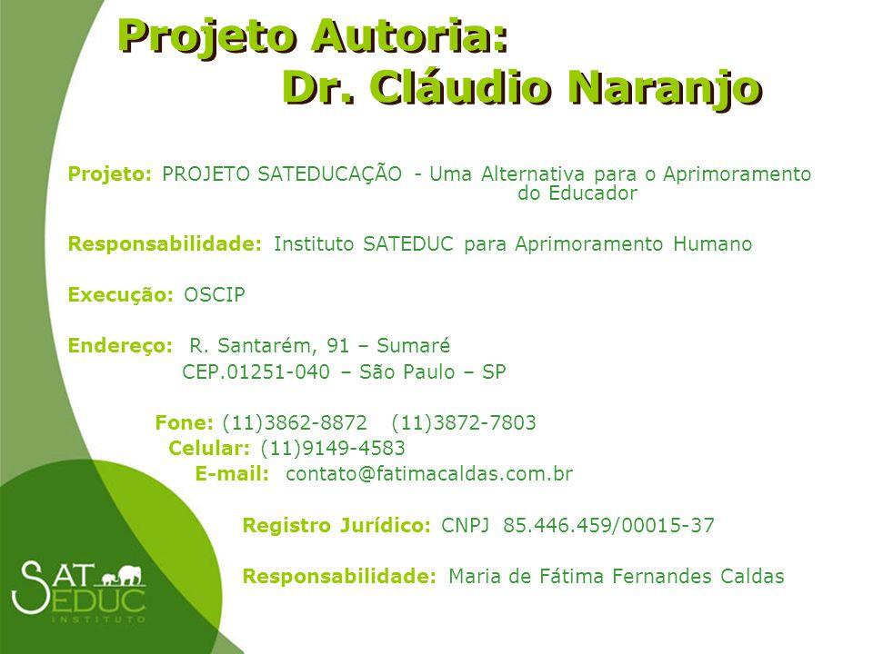 Projeto Autoria: Dr. Cláudio Naranjo Projeto Autoria: Dr. Cláudio Naranjo Projeto: PROJETO SATEDUCAÇÃO - Uma Alternativa para o Aprimoramento do Educa