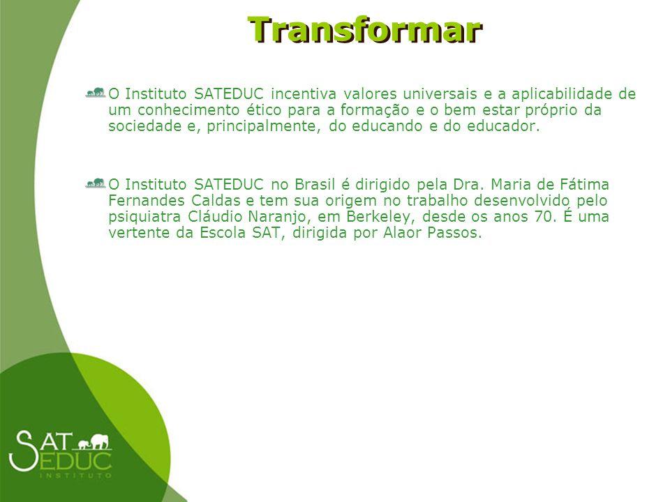 Transformar Transformar O Instituto SATEDUC incentiva valores universais e a aplicabilidade de um conhecimento ético para a formação e o bem estar pró