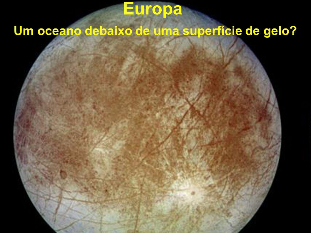 Europa Um oceano debaixo de uma superfície de gelo?