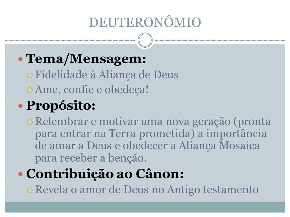 DEUTERONÔMIO  Tema/Mensagem:  Fidelidade à Aliança de Deus  Ame, confie e obedeça!  Propósito:  Relembrar e motivar uma nova geração (pronta para