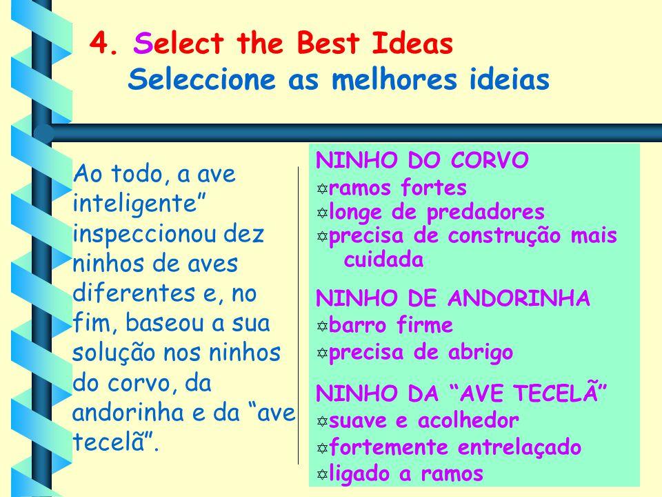 """4. Select the Best Ideas Seleccione as melhores ideias Ao todo, a ave inteligente"""" inspeccionou dez ninhos de aves diferentes e, no fim, baseou a sua"""